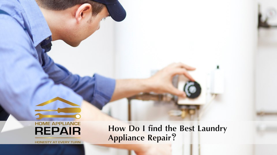 Choosing the Best Laundry Appliance Repair Company laundryappliancerepair